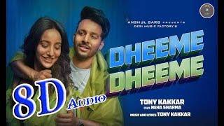 8D Audio - Dheeme Dheeme - Tony Kakkar ft. Neha Sharma - New Hindi Song 2019
