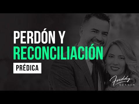 Perdón y reconciliación - Ps Freddy DeAnda