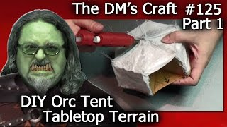 Make ORC TENT Terrain for D&D and Wargames (DM's Craft #125/ part 1)
