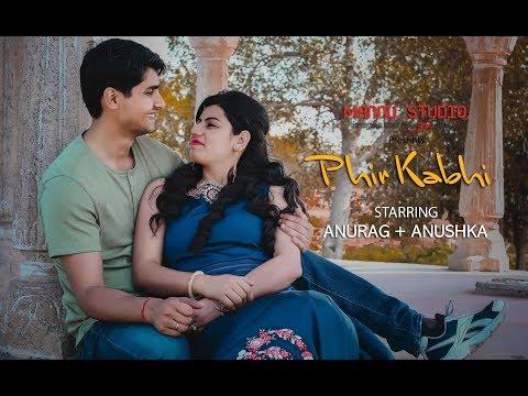Phir Kabhi | Best PreWedding Song 2018 | Anurag+Anshika | Mannu Studio