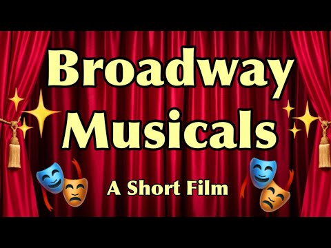 Broadway Musicals: A Short Film- GreatBroadwayFan
