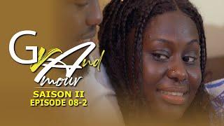 Grand Amour - Épisode 8 - Saison 2 [Partie 02]