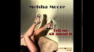 Meisha Moore - Tell Me All About It