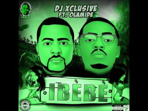 dj xclusive ft olamide ibebe mp4