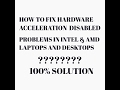 HOW TO FIX HARDWARE ACCELERATION DISABLE