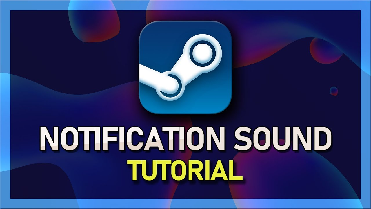 How to Change Notification Sounds on Steam!