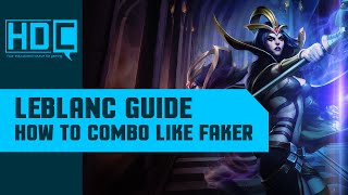 Leblanc Guide Season 6 - How to Play & Combo like Faker!