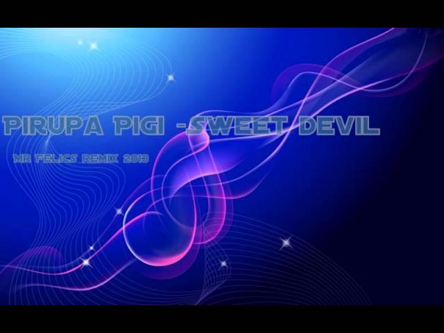 Pirupa Pigi  Sweet  Devil Remix mr Felics (Catalin Luca)