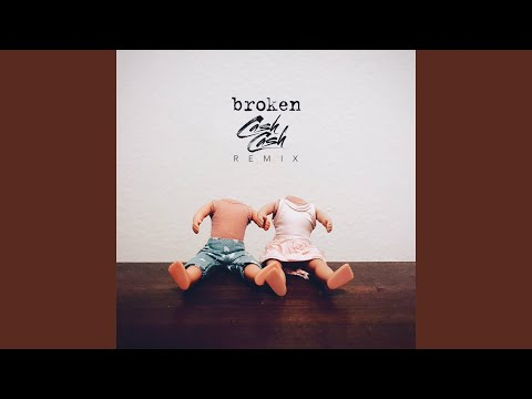 broken (Cash Cash Remix)