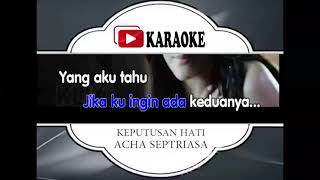 Lagu Karaoke ACHA - KEPUTUSAN HATI (POP INDONESIA) | Official Karaoke Musik Video