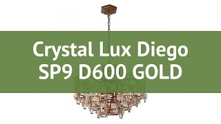 Люстра Crystal Lux Diego SP9 D600 GOLD обзор: светильник Crystal Lux Diego SP9 D600 GOLD 540 Вт