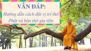 Vấn đáp: Hướng dẫn cách đặt vị trí thờ Phật và bàn thờ gia tiên | Thích Nhật Từ