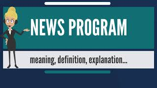 What is NEWS PROGRAM? What does NEWS PROGRAM mean? NEWS PROGRAM meaning & explanation