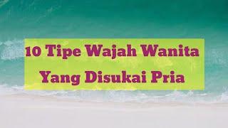Download lagu Tipe Wajah Wanita Yang Disukai Pria