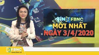 Tin tức Việt Nam ngày 3 tháng 4,2020 | Tin tức tổng hợp | FBNC