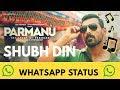 Shubh Din Song whatsapp status |PARMANU:The Story Of Pokhran| Hi-tech Whatsapp Status Video Download Free