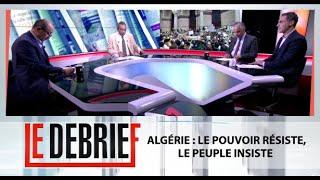Le Debrief : Algérie : Le pouvoir résiste, le peuple insiste