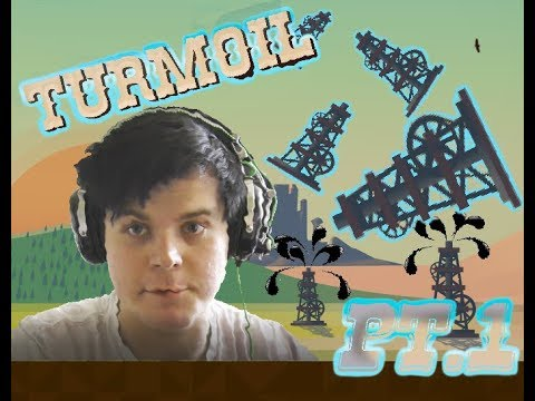 There's Oil in them lands | Turmoil - Let's play - [Part: 1]