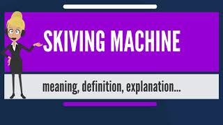 What is SKIVING MACHINE? What does SKIVING MACHINE mean? SKIVING MACHINE meaning & explanation