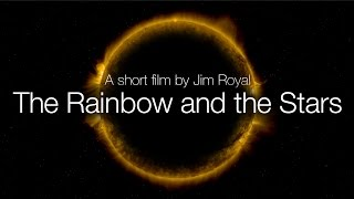 What Are The Stars Made Of? The Rainbow and the Stars, A Short Film