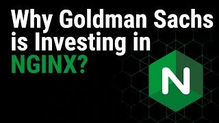Why Goldman Sachs is Investing in NGINX