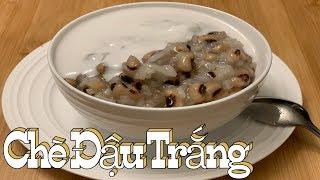 Chè Đậu Trắng - Cách nấu chè đậu trắng mềm dẻo và rất là thơm ngon - Vietnamese Version