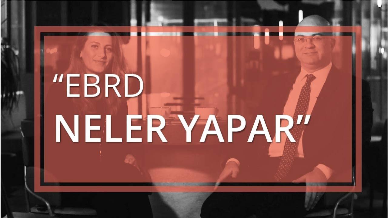 EBRD Neler Yapar & Nedir? (EBRD: Bölüm 1)