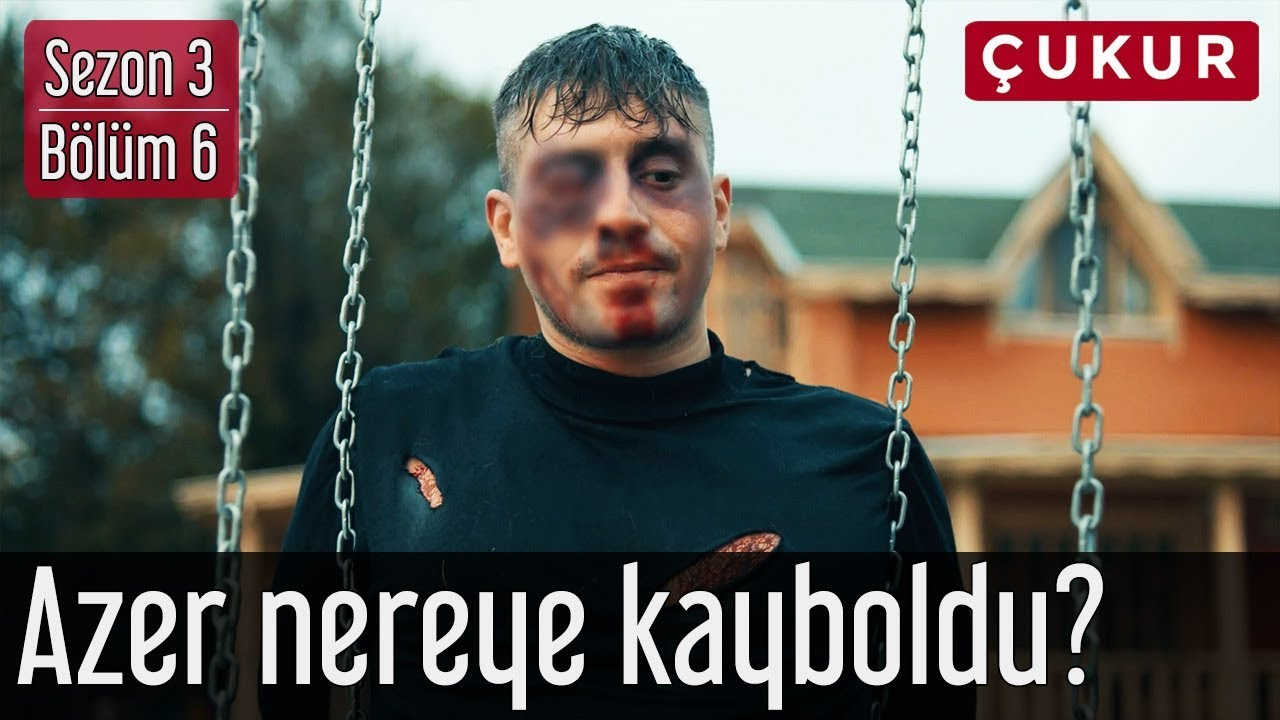 Çukur 3.Sezon 6.Bölüm - Azer Nereye Kayboldu?