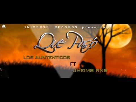 |Que Paso - Los Autenticos ft Jheims RnB |Prod : Universe Records