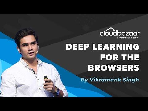 Deep Learning for Browsers by Vikramank Singh | ResellerClub CloudBazaar