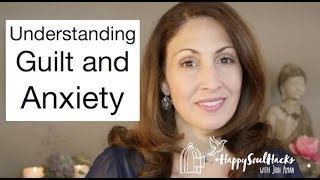 Guilt and Anxiety How guilt feeds anxiety and how anxiety feeds guilt - How to get rid of guilt