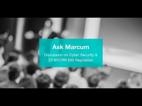 Ask Marcum - Cyber Security and NY DFS Rule 23 NYCRR 500