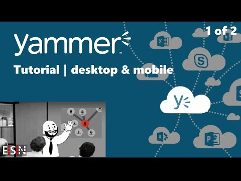 Yammer tutorial (desktop & mobile) part 1 of 2