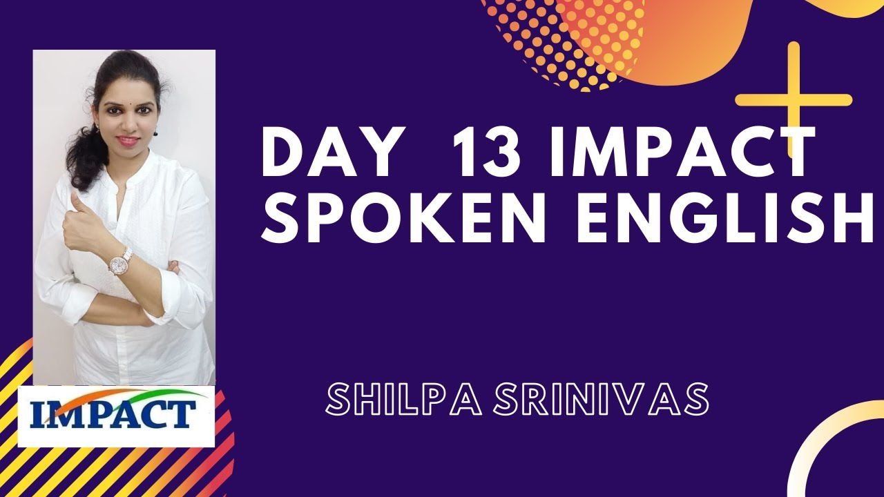 13 th day EVERY DAY 5PM IMPACT SPOKEN ENGLISH BY SHILPA SRINIVAS G