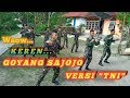 - GOYANG SAJOJO VERSI TNI,PERSIAPAN MENYAMBUT HUT TNI KE 74