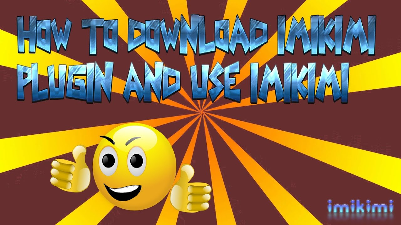 HOW TO DOWNLOAD IMIKIMI PLUGIN AND USE IMIKIMI | SUPERMADHOUSE83 ...