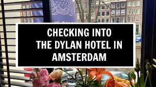 Checking into The Dylan Hotel in Amsterdam