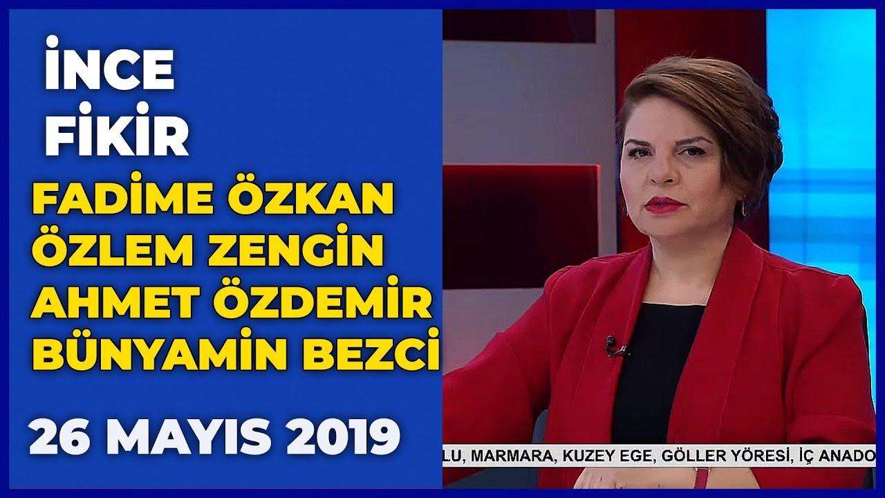 İnce Fikir - Fadime Özkan | Özlem Zengin | Ahmet Özdemir | Bünyamin Bezci | 26 Mayıs 2019