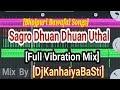 Sagro Dhuan Dhuan Uthal  Pawan Singh  Full Vibration Mix  Link Description Me