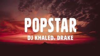DJ Khaled, Drake - POPSTAR (Lyrics)