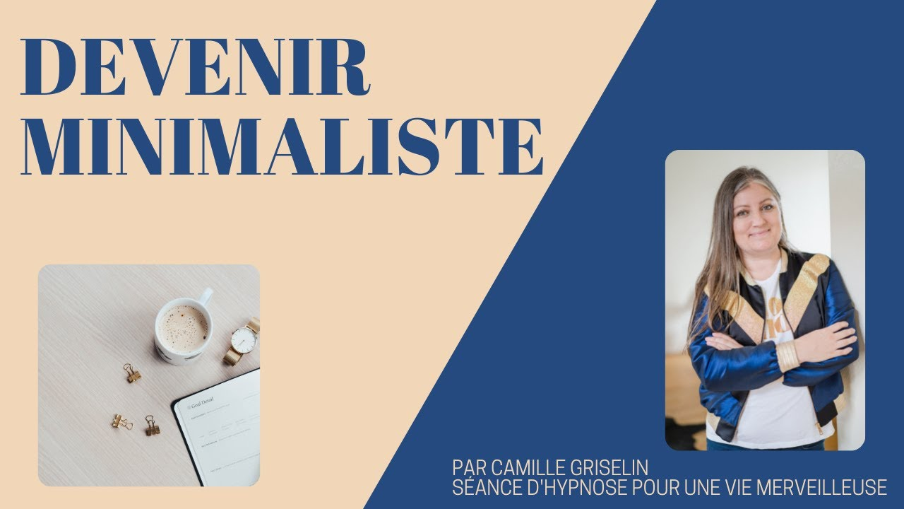 Devenir minimaliste by camille griselin hypnose youtube for Devenir minimaliste