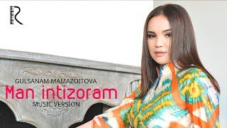 Gulsanam Mamazoitova - Man intizoram | Гулсанам Мамазоитова - Ман интизорам (music version)