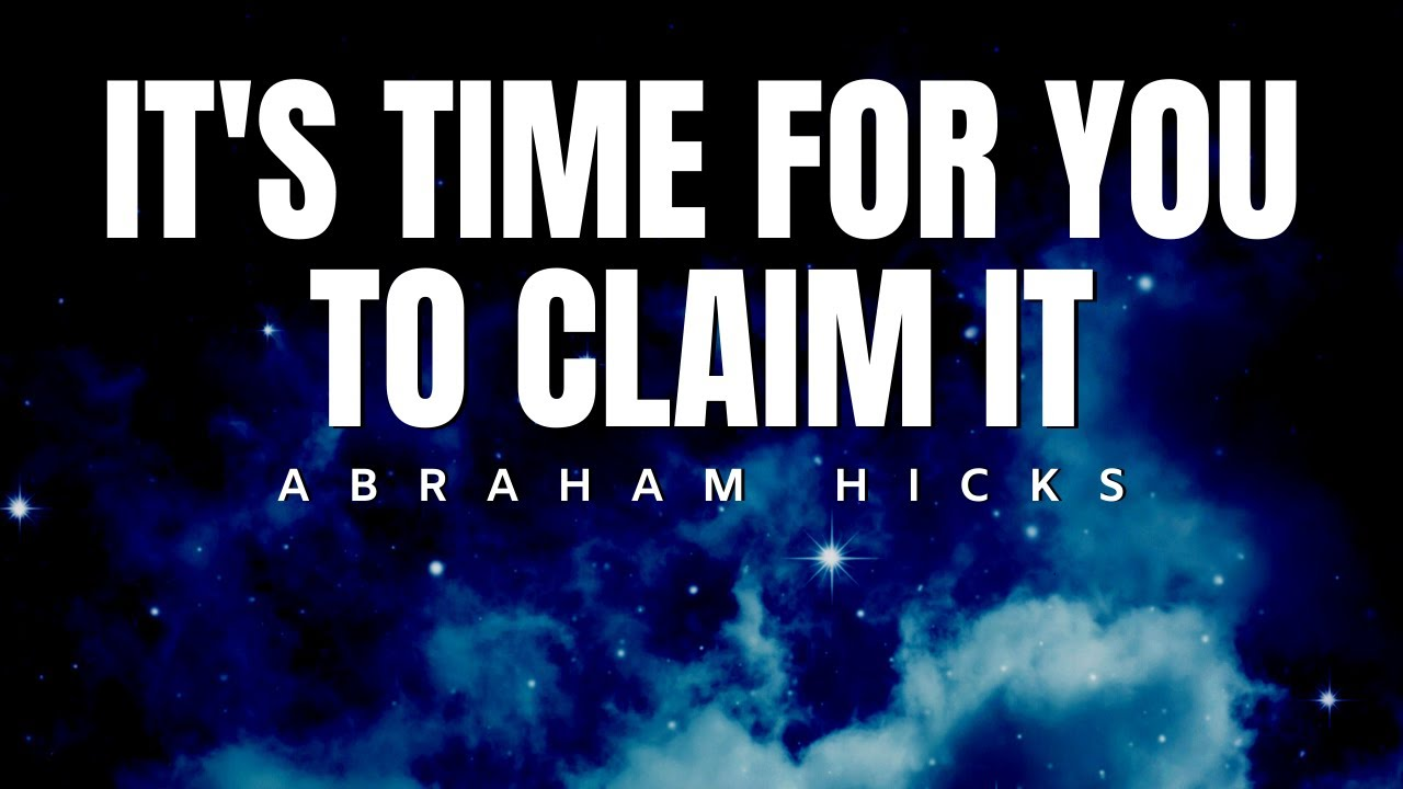 Abraham Hicks | It's Time For You To Claim it | Law Of Attraction (LOA)