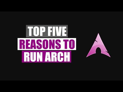 Top Five Reasons To Run Arch Linux