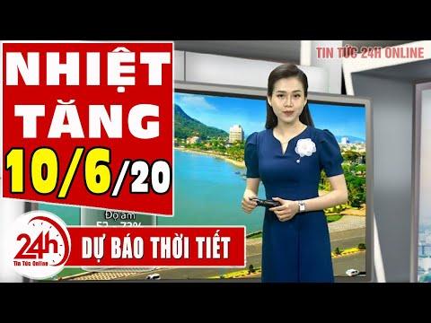 Dự báo thời tiết ngày 10 tháng 6 năm 2020 | Dự báo thời tiết ngày mai và 3 ngày tới mới nhất | TT24h