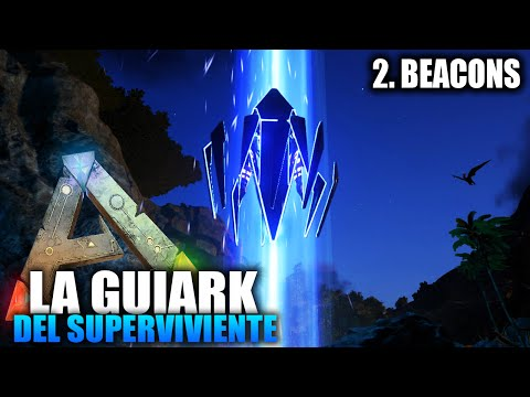 LA GUIARK DEL SUPERVIVIENTE | 2. BEACONS/FAROS | Ark: Survival Evolved