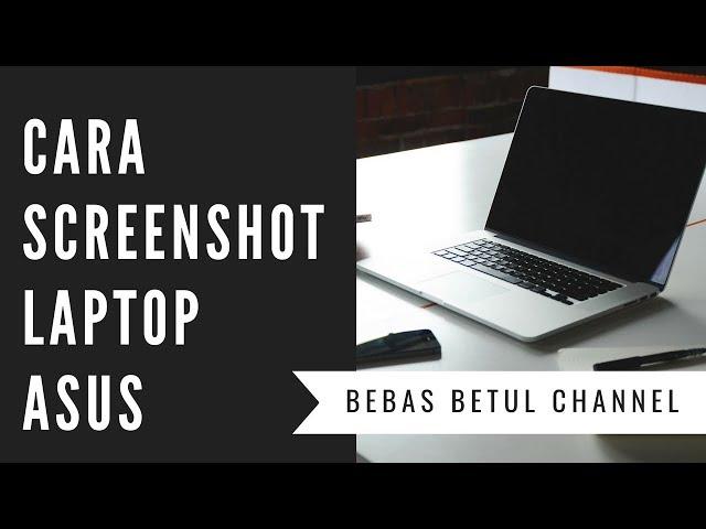 Cara Screenshot Laptop Asus Dengan Mudah Youtube