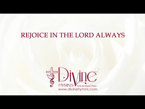 Rejoice In The Lord Always; And Again I Say