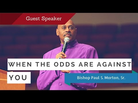 When the odds are against you - Bishop Paul S Morton (Full Sermon)
