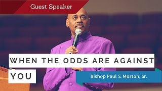 When The Odds Are Against You Bishop Paul S Morton (Full Sermon)